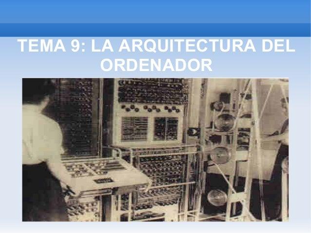 TEMA 9: LA ARQUITECTURA DEL         ORDENADOR