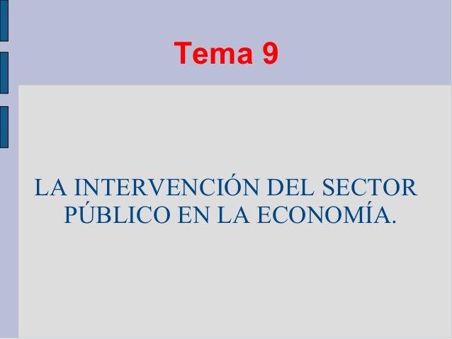 Tema 9 LA INTERVENCIÓN DEL SECTOR PÚBLICO EN LA ECONOMÍA.