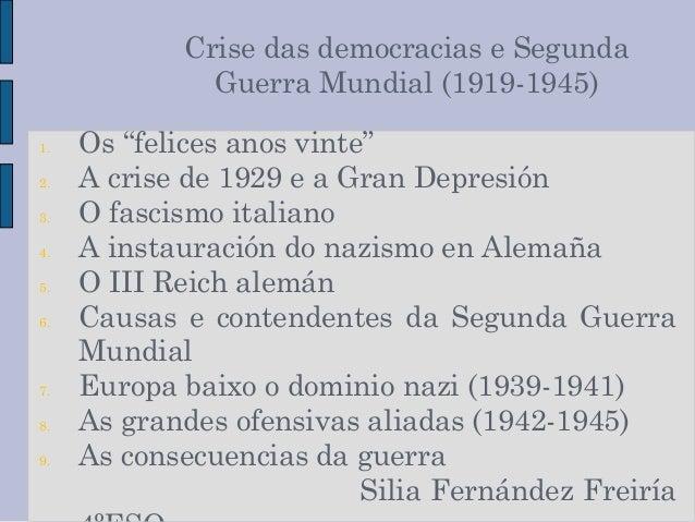"""Crise das democracias e Segunda Guerra Mundial (1919-1945) 1. Os """"felices anos vinte"""" 2. A crise de 1929 e a Gran Depresió..."""