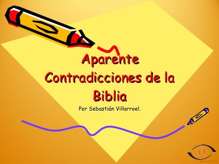 Aparente Contradicciones de la Biblia Por Sebastián Villarroel.