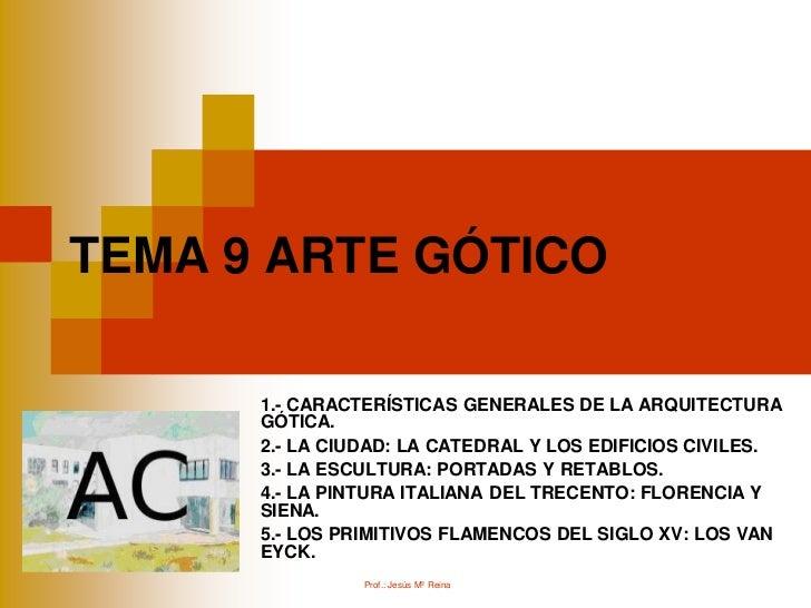 TEMA 9 ARTE GÓTICO      1.- CARACTERÍSTICAS GENERALES DE LA ARQUITECTURA      GÓTICA.      2.- LA CIUDAD: LA CATEDRAL Y LO...