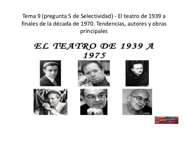 Tema 9 (pregunta 5 de selectividad) El teatro de 1939 a finales de la década de 1970. Tendencias, autores y obras principales