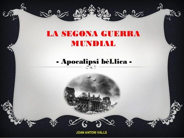 LA SEGONA GUERRAMUNDIAL- Apocalipsi bèl.lica -JOAN ANTONI VALLS
