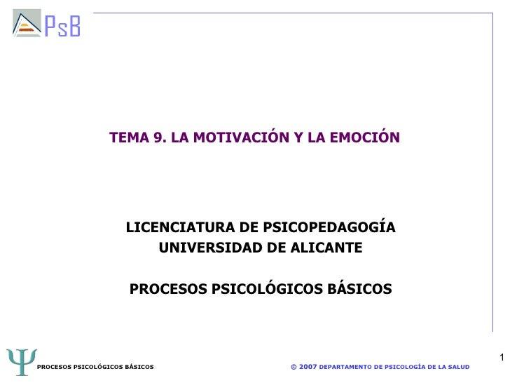 TEMA 9. LA MOTIVACIÓN Y LA EMOCIÓN LICENCIATURA DE PSICOPEDAGOGÍA UNIVERSIDAD DE ALICANTE PROCESOS PSICOLÓGICOS BÁSICOS