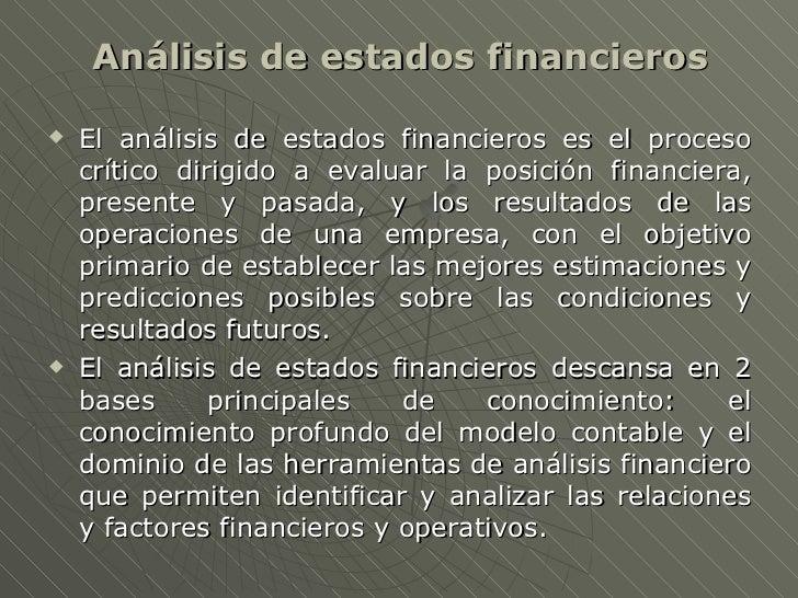 <ul><li>Análisis de estados financieros </li></ul><ul><li>El análisis de estados financieros es el proceso crítico dirigid...