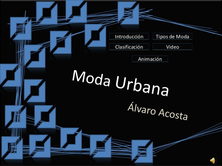 Introducción    Tipos de ModaClasificación         Video          Animación