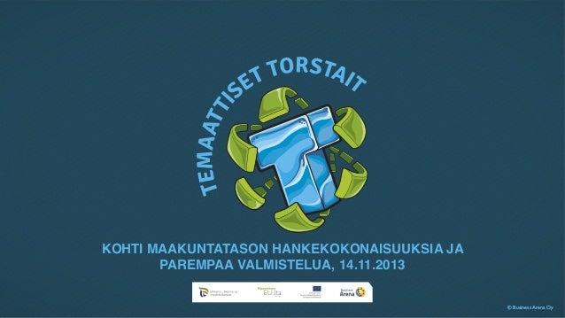 KOHTI MAAKUNTATASON HANKEKOKONAISUUKSIA JA PAREMPAA VALMISTELUA, 14.11.2013 © Business Arena Oy