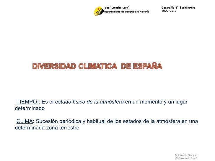 """M.C García Chimeno IES """"Leopoldo Cano"""" TIEMPO  : Es el  estado físico de la atmósfera  en un momento y un lugar  determina..."""