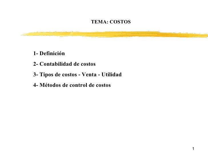 TEMA: COSTOS 1- Definición 2- Contabilidad de costos 3- Tipos de costos - Venta - Utilidad 4- Métodos de control de costos