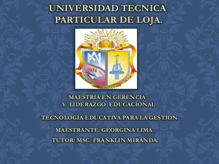 UNIVERSIDAD TECNICA  PARTICULAR DE LOJA.       MAESTRIA EN GERENCIA     Y LIDERAZGO EDUCACIONALTECNOLOGÍA EDUCATIVA PARA L...