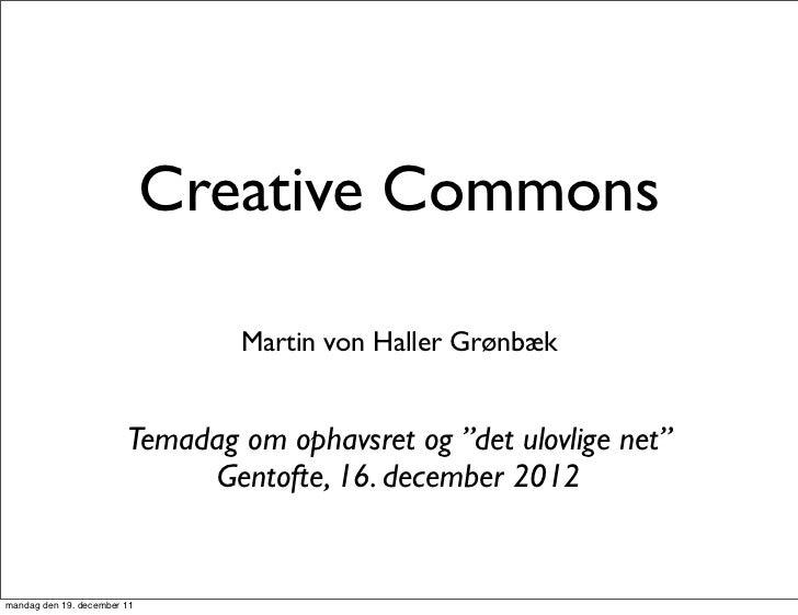 """Creative Commons                                Martin von Haller Grønbæk                        Temadag om ophavsret og """"..."""