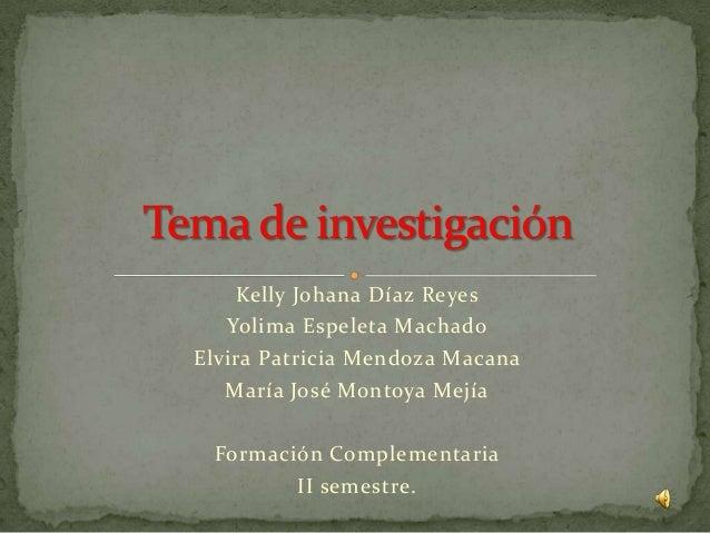 Kelly Johana Díaz Reyes Yolima Espeleta Machado Elvira Patricia Mendoza Macana María José Montoya Mejía Formación Compleme...