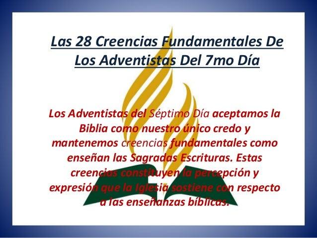 Las 28 Creencias Fundamentales De Los Adventistas Del 7mo Día Los Adventistas del Séptimo Día aceptamos la Biblia como nue...