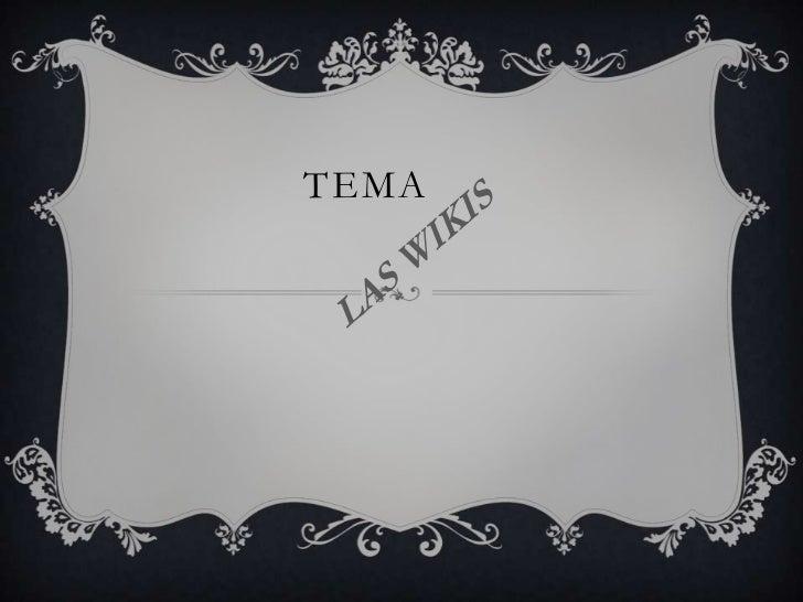 TEMA<br />LAS WIKIS<br />
