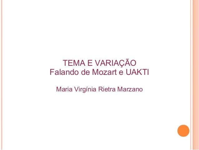 TEMA E VARIAÇÃO Falando de Mozart e UAKTI Maria Virgínia Rietra Marzano