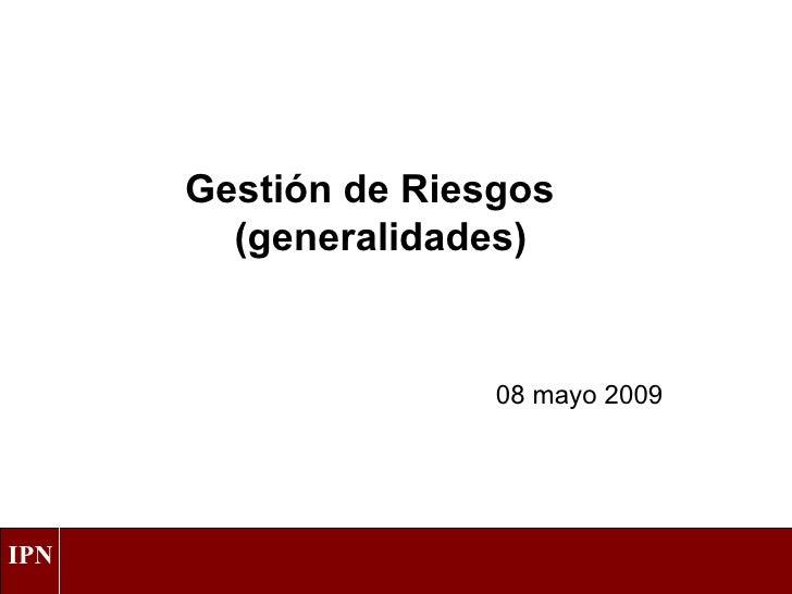 Gestión de Riesgos  (generalidades) 08 mayo 2009