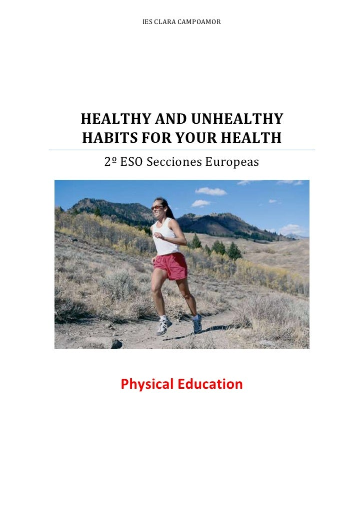 IEs clara campoamorHEALTHY AND UNHEALTHY HABITS FOR YOUR HEALTH2º ESO Secciones EuropeasPhysical Education<br />INDICE: TO...