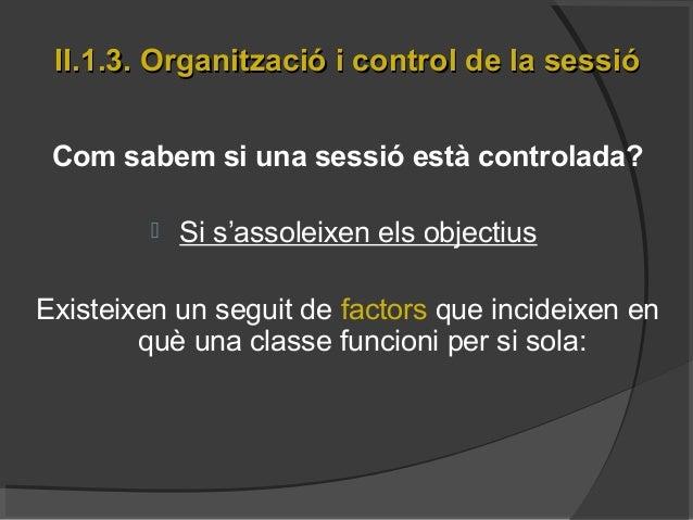 II.1.3. Organització i control de la sessióII.1.3. Organització i control de la sessió Com sabem si una sessió està contro...