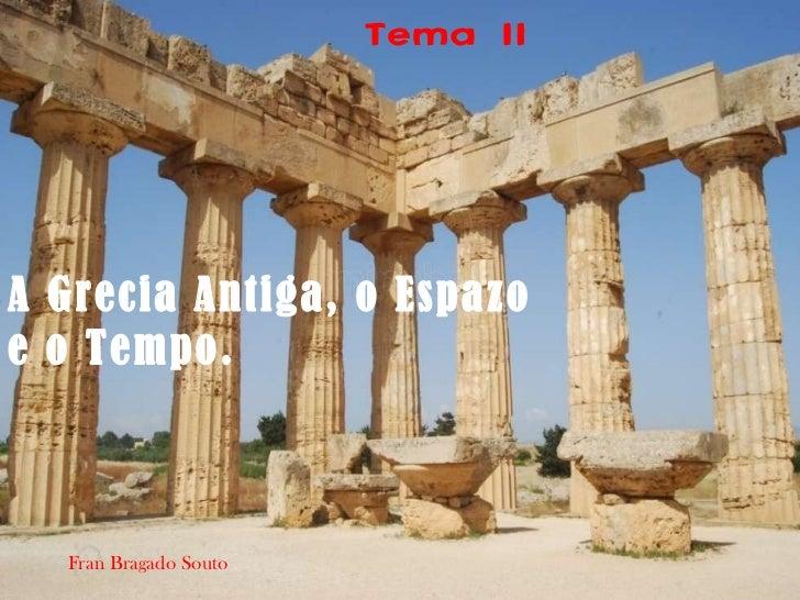 Tema II Fran Bragado Souto A Grecia Antiga, o Espazo e o Tempo.