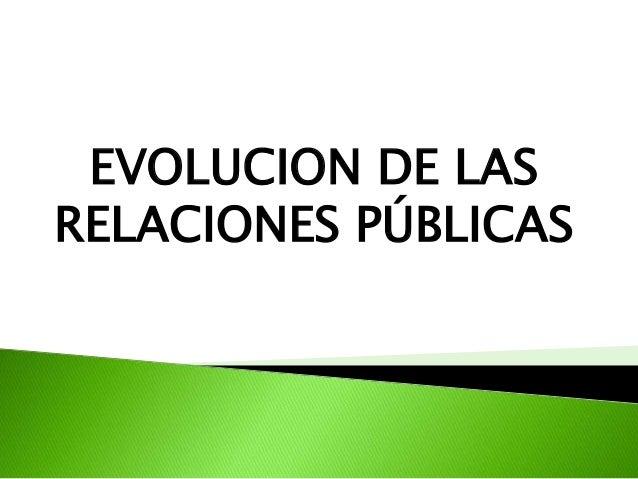 EVOLUCION DE LAS RELACIONES PÚBLICAS