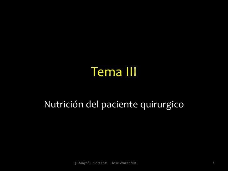 Tema III<br />Nutrición del paciente quirurgico <br />1<br />31-Mayo/ junio 7 2011     Jose Wazar MA <br />