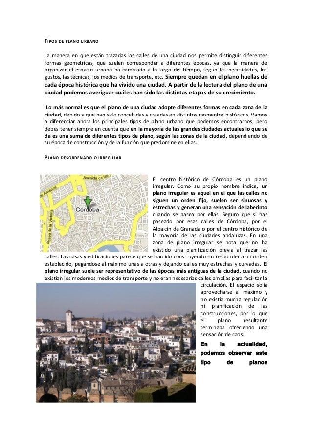 TIPOS DE PLANO URBANO La manera en que están trazadas las calles de una ciudad nos permite distinguir diferentes formas ge...