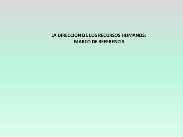LA DIRECCIÓN DE LOS RECURSOS HUMANOS:          MARCO DE REFERENCIA