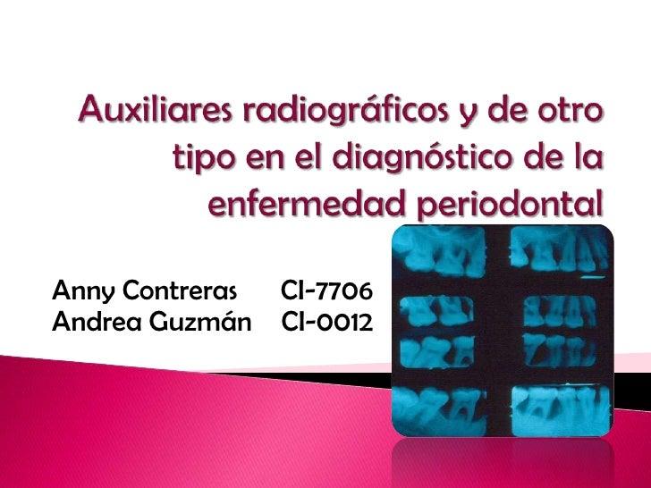Auxiliares radiográficos y de otro tipo en el diagnóstico de la enfermedad periodontal<br />Anny Contreras      CI-7706<br...