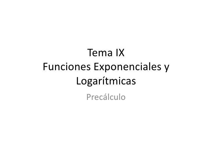 Tema IXFunciones Exponenciales y Logarítmicas<br />Precálculo<br />