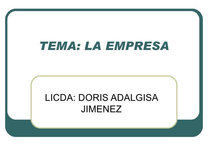TEMA: LA EMPRESA LICDA: DORIS ADALGISA JIMENEZ