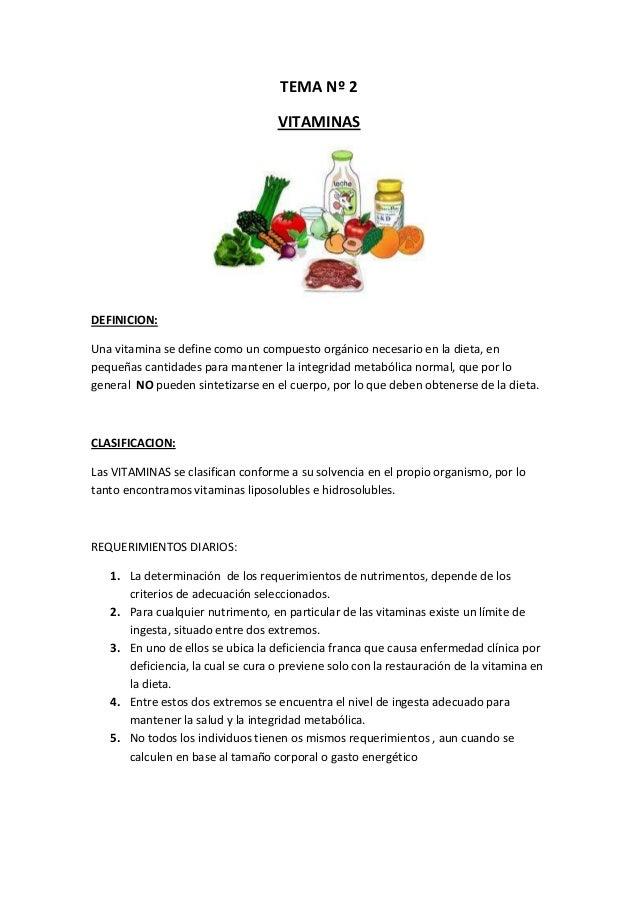 TEMA Nº 2VITAMINASDEFINICION:Una vitamina se define como un compuesto orgánico necesario en la dieta, enpequeñas cantidade...
