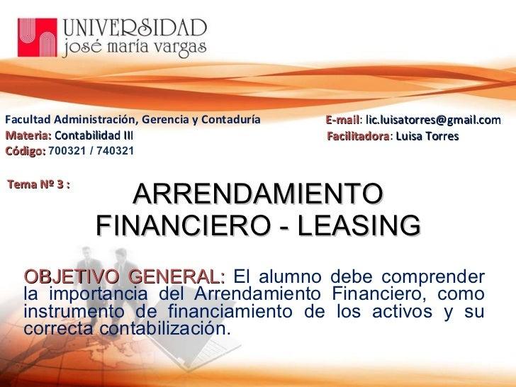 ARRENDAMIENTO FINANCIERO - LEASING OBJETIVO GENERAL:   El alumno debe comprender la importancia del Arrendamiento Financie...