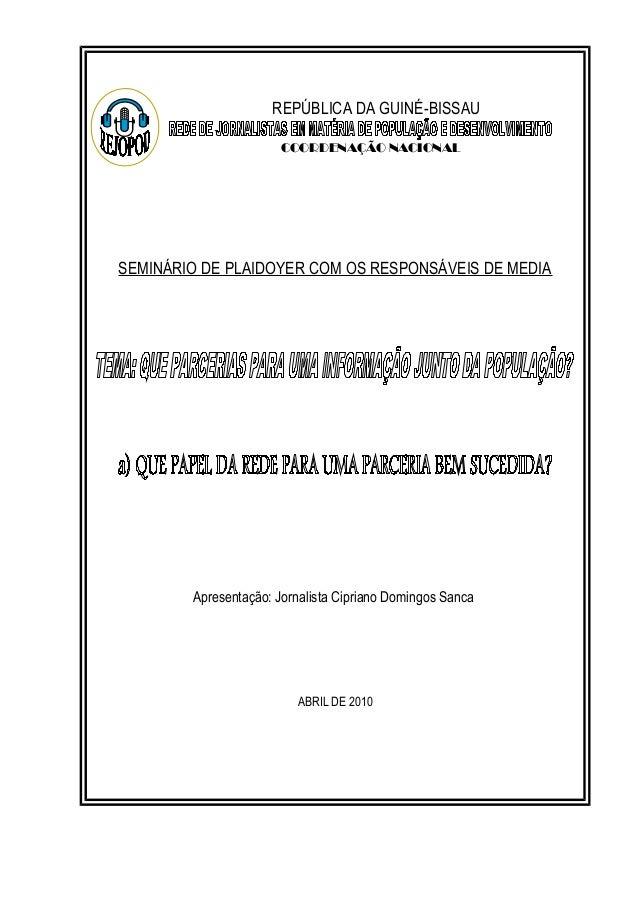 REPÚBLICA DA GUINÉ-BISSAU COORDENAÇÃO NACIONAL  SEMINÁRIO DE PLAIDOYER COM OS RESPONSÁVEIS DE MEDIA  Apresentação: Jornali...