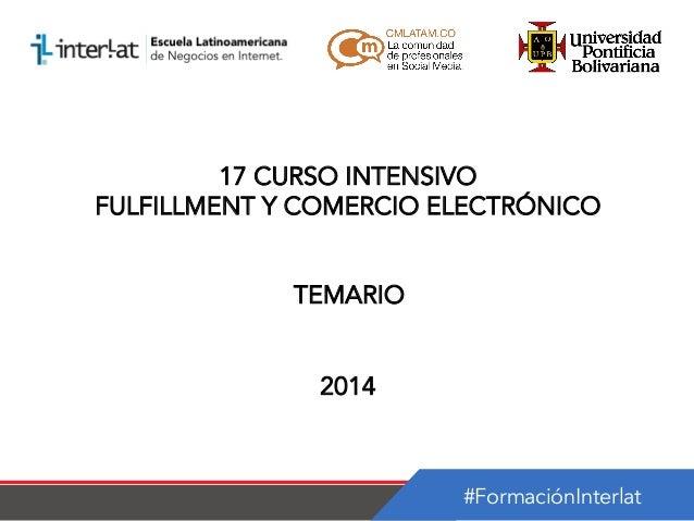 17 CURSO INTENSIVO FULFILLMENT Y COMERCIO ELECTRÓNICO TEMARIO 2014  #FormaciónInterlat