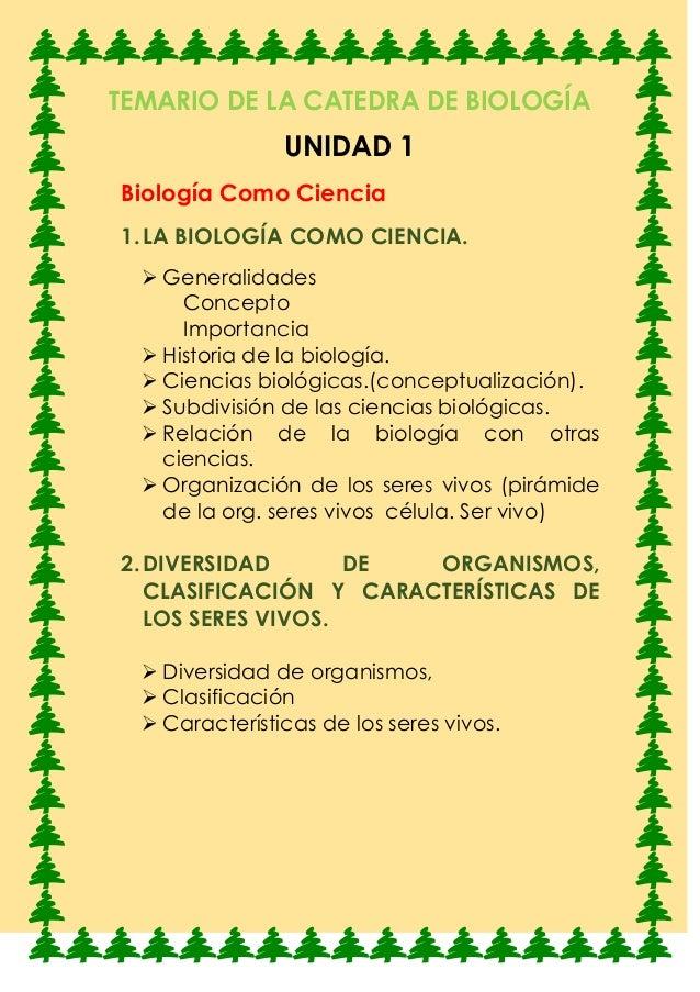TEMARIO DE LA CATEDRA DE BIOLOGÍA UNIDAD 1 Biología Como Ciencia 1.LA BIOLOGÍA COMO CIENCIA.  Generalidades Concepto Impo...