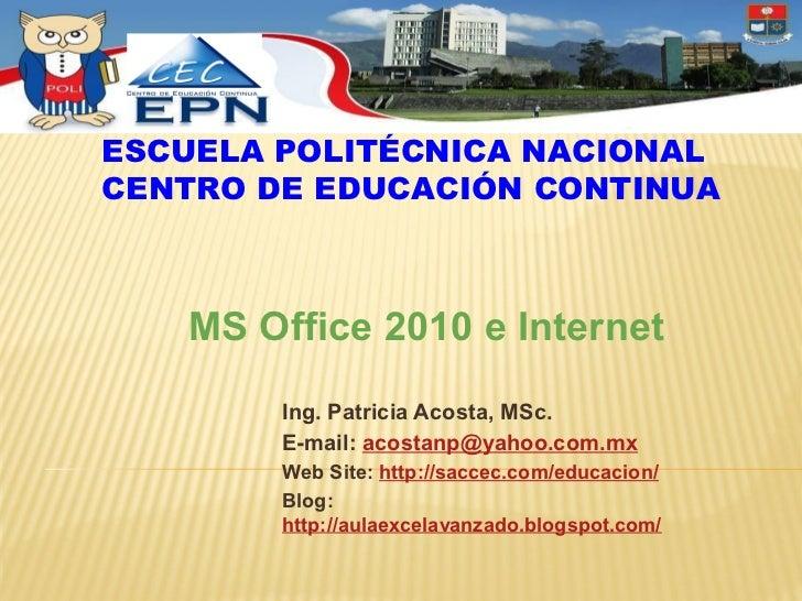 ESCUELA POLITÉCNICA NACIONALCENTRO DE EDUCACIÓN CONTINUA   MS Office 2010 e Internet        Ing. Patricia Acosta, MSc.    ...