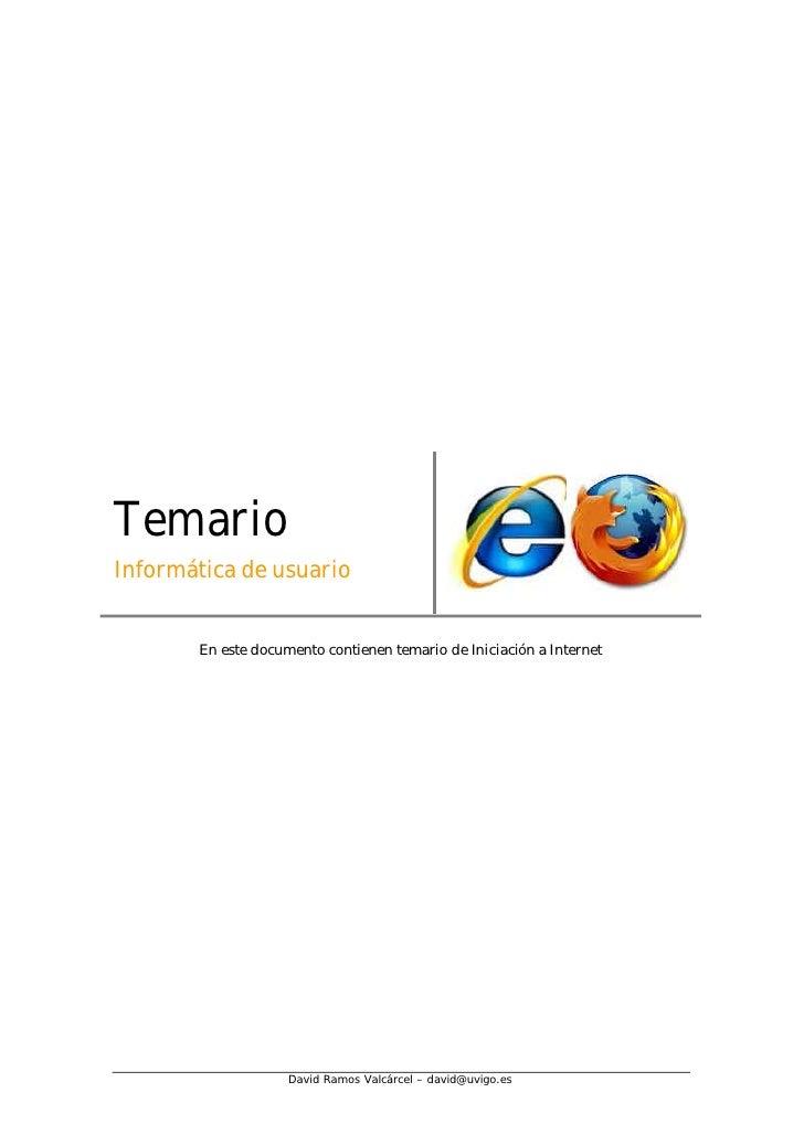 Temario Informática de usuario          En este documento contienen temario de Iniciación a Internet                      ...