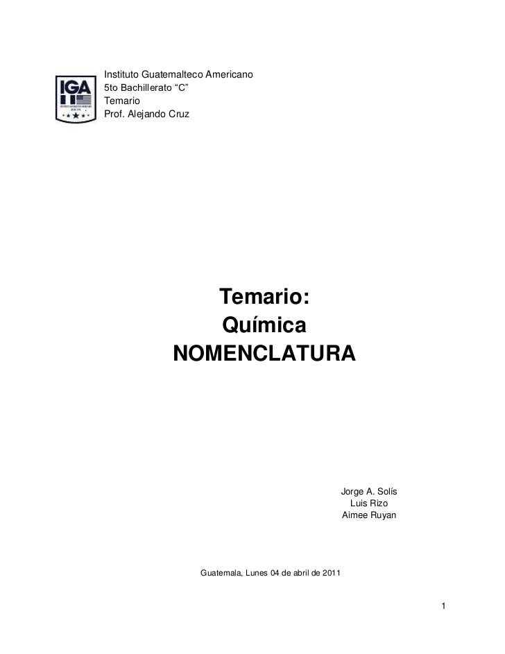"""Instituto Guatemalteco Americano<br />5to Bachillerato """"C""""<br />Temario<br />Temario: Química NOMENCLATURAJorge A. SolísLu..."""