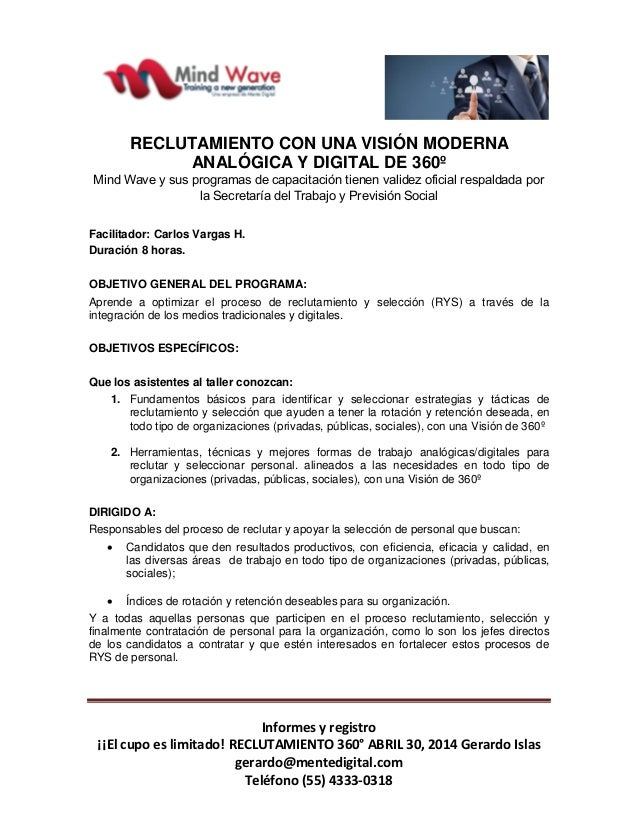 Informes y registro ¡¡El cupo es limitado! RECLUTAMIENTO 360° ABRIL 30, 2014 Gerardo Islas gerardo@mentedigital.com Teléfo...