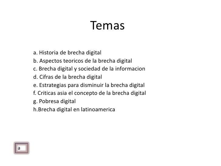 Temas<br />a. Historia de brecha digital<br />b. Aspectos teoricos de la brecha digital<br />c. Brecha digital y sociedad ...