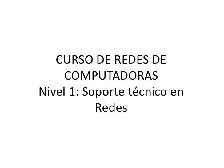 CURSO DE REDES DE    COMPUTADORASNivel 1: Soporte técnico en           Redes