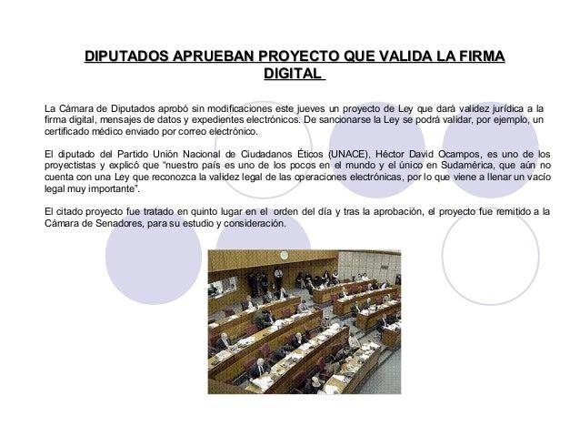 DIPUTADOS APRUEBAN PROYECTO QUE VALIDA LA FIRMADIPUTADOS APRUEBAN PROYECTO QUE VALIDA LA FIRMA DIGITALDIGITAL La Cámara de...