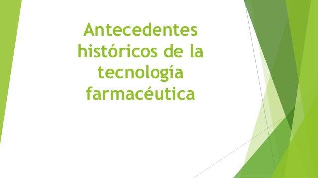Antecedentes históricos de la tecnología farmacéutica