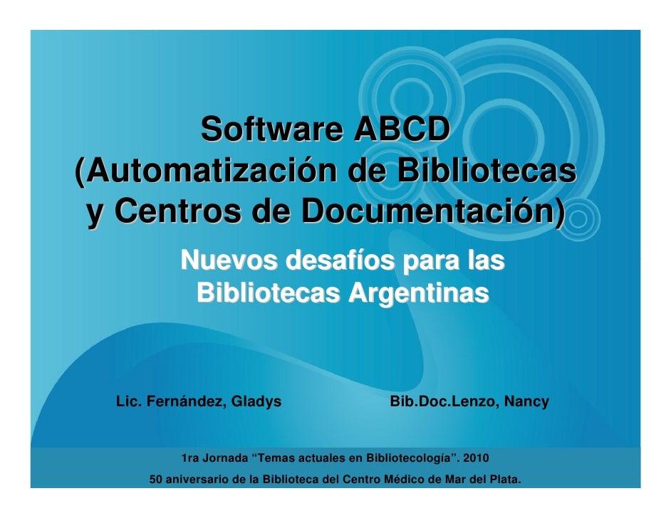 Software ABCD (Automatización de Bibliotecas  y Centros de Documentación)            Nuevos desafíos para las             ...