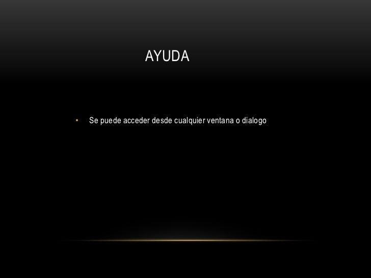 AYUDA•   Se puede acceder desde cualquier ventana o dialogo