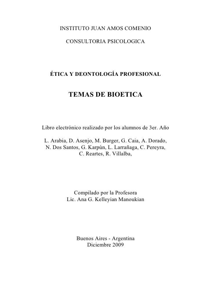 INSTITUTO JUAN AMOS COMENIO          CONSULTORIA PSICOLOGICA   ÉTICA Y DEONTOLOGÍA PROFESIONAL           TEMAS DE BIOETICA...