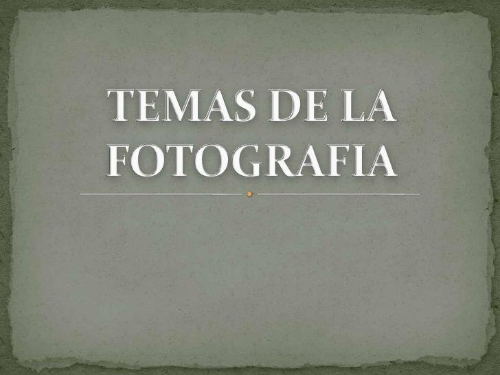 TEMAS DE LA FOTOGRAFIA<br />