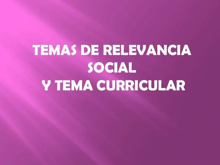 Temas de relevancia social y tema curricular