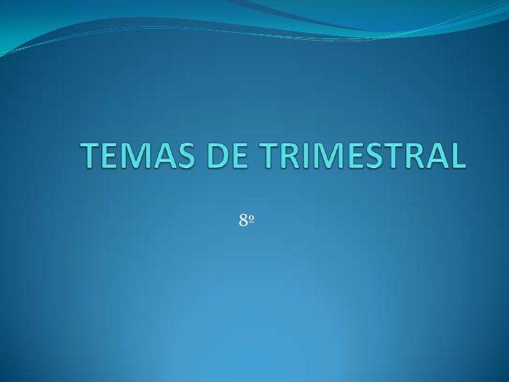TEMAS DE TRIMESTRAL<br />8º<br />