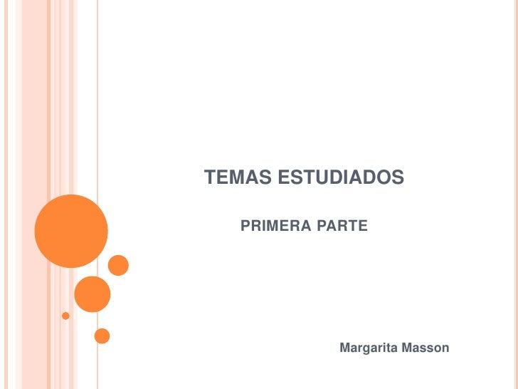 TEMAS ESTUDIADOS primera parte<br />                                                        Margarita Masson<br />